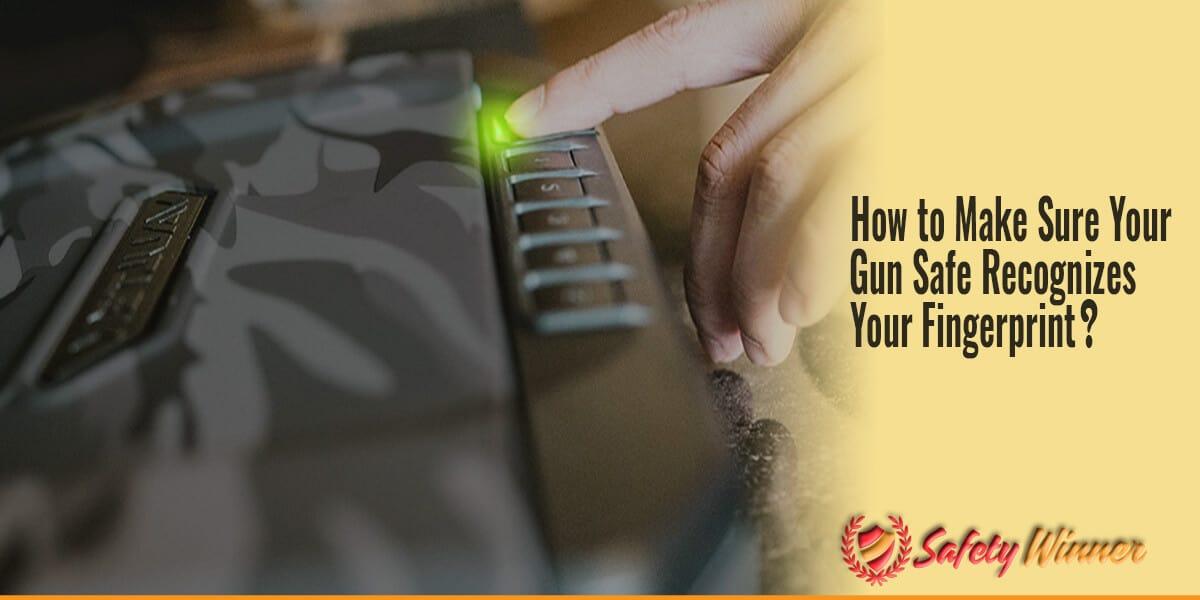How to Make Sure Your Biometric Gun Safe Recognizes Your Fingerprint?