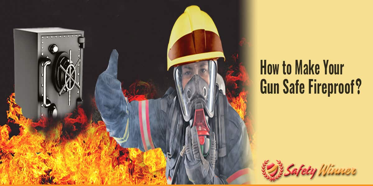 How to Make Your Gun Safe Fireproof?