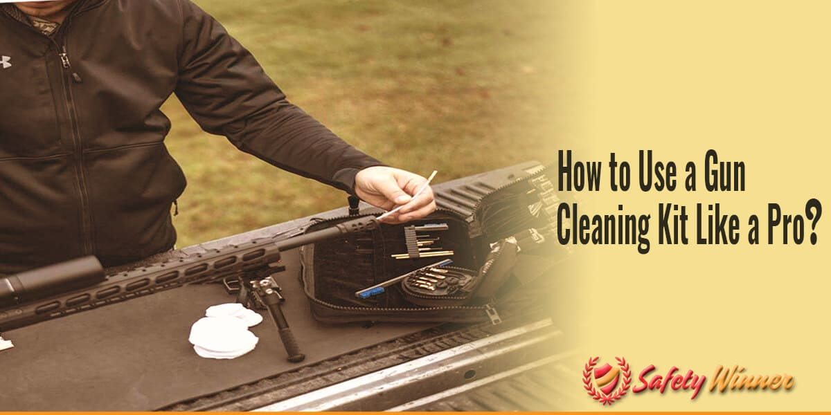 How to Use a Gun Cleaning Kit Like a Pro?