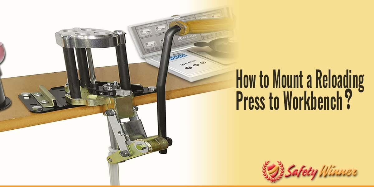 How to Mount a Reloading Press to Your Workbench?