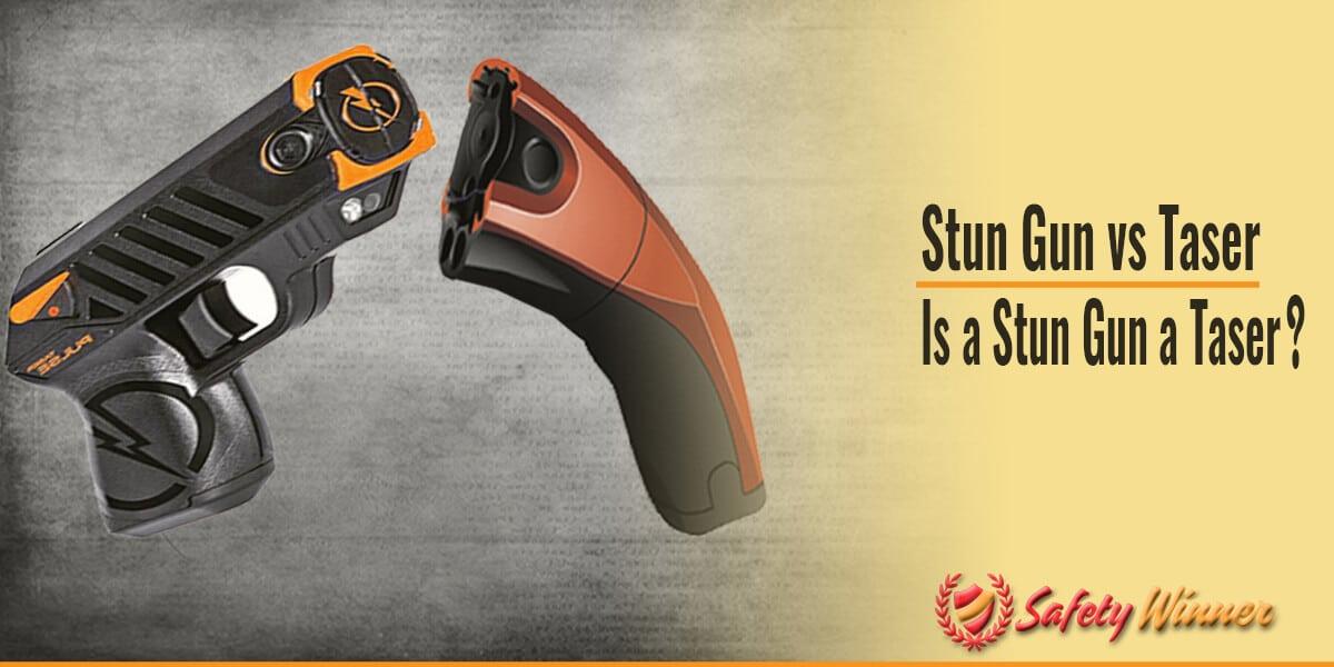 Stun Gun vs Taser : Is a Stun Gun a Taser?
