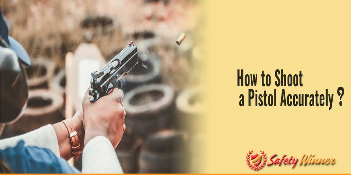 How to Shoot A Pistol Accurately?