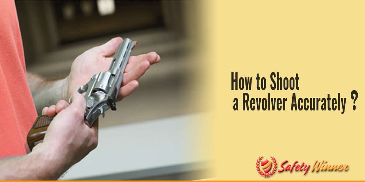 How to Shoot A Revolver Accurately?