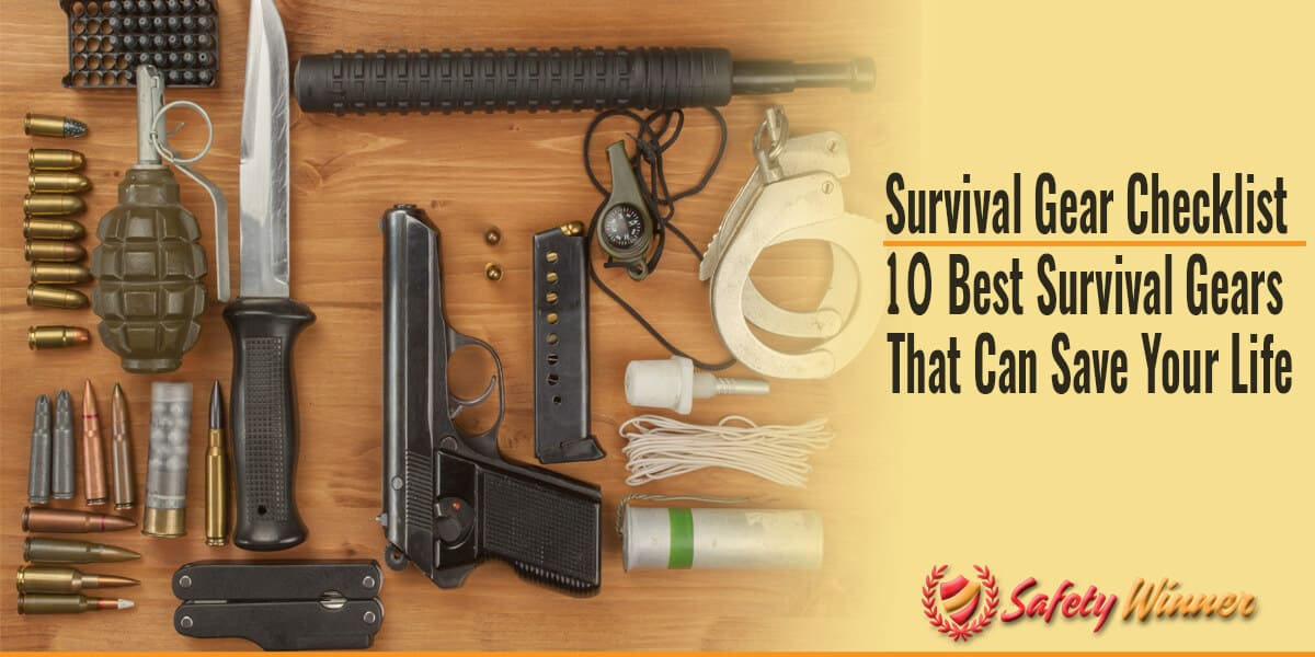 Survival Kit Checklist: 10 Best Survival Gears that Can Save Your Life